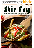 Stir Fry :The Ultimate Recipe Guide - Over 30 Delicious & Best Selling Recipes (English Edition)