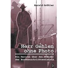 Herr Gehlen ohne Foto: Ein Bericht über den Gründer des Bundesnachrichtendienstes