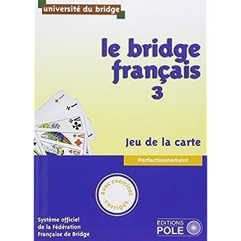 Le bridge français : Tome 3, perfectionnement, jeu de la carte