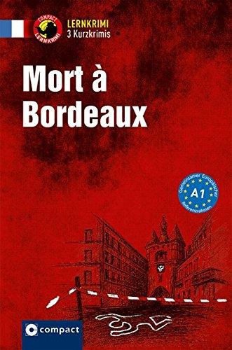 Mort à Bordeaux: Lernkrimi Französisch. Grundwortschatz - Niveau A1 (Lernkrimi Kurzkrimis)