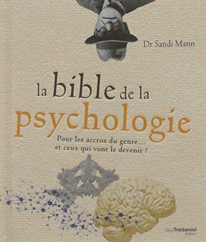 La bible de la psychologie : Pour les accros du genre. et ceux qui vont le devenir !