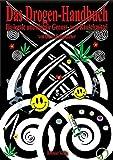 Das Drogen-Handbuch für legale und illegale Genuss- und Rauschmittel: Ein Führer durch die Geschichte, den Gebrauch und die Prävention der Rauschdrogen für Jugendliche, Eltern und Wissbegierige