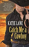 Catch Me a Cowboy (Deep in the Heart of Texas) by Katie Lane (2012-04-01)