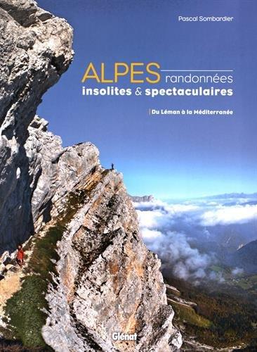 Alpes, randonnées insolites et spectaculaires: Du Léman à la Méditerranée