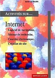 Internet. Logiciel de navigation, moteur de recherche, courrier électronique, création de site by Daniel Le Rouzic (2001-09-01)