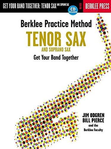 Berklee Practice Method: Get Your Band Together (Tenor and Soprano Sax)