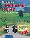 Die schönsten Motorradtouren in Deutschland. Die 40 schönsten Touren von den Alpen bis an die Nordsee