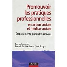 Promouvoir les pratiques professionnelles. Établissements, dispositifs et réseaux sociaux et médico-: Établissements, dispositifs et réseaux sociaux et médico-sociaux