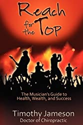 Reach for the Top: The Musician's Guide to Health, Wealth and Success by Timothy Jameson (2010-02-15)
