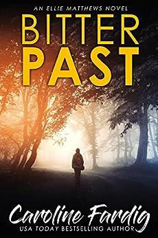 Bitter Past (Ellie Matthews Novels Book 1) by [Fardig, Caroline]