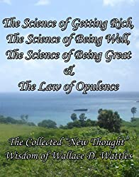 The Science of Getting Rich, The Science of Being Well, The Science of Being Great & The Law of Opulence: The Collected