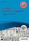 Crashkurs Projektmanagement - inkl. Arbeitshilfen online: Grundlagen für alle Projektphasen (Haufe Fachbuch)