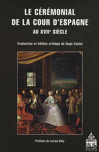 Le cérémonial de la Cour d'Espagne au XVIIe siècle par Hugo Coniez