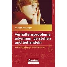 Sozialpädagogische Praxis: Band 6 - Verhaltensprobleme erkennen, verstehen und behandeln