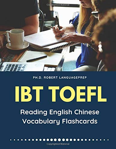 IBT Toefl Reading English Chinese Vocabulary Flashcards: Easy to remember and improve comprehension with vocab flash cards plus Chinese Dictionary for ... study guide pocket book for junior, dummies.