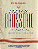 French Brasserie Cookbook: The Heart of French Home Cooking (English Edition)