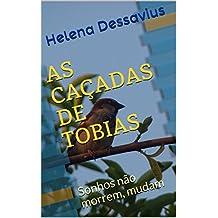 AS CAÇADAS DE TOBIAS: Sonhos não morrem, mudam (Portuguese Edition)