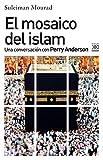 El mosaico del islam: Una conversación con Perry Anderson (Ciencias Sociales)