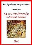 N.45 La voûte étoilée et l'astrologie initiatique (Symboles Maçonnique) (French Edition)