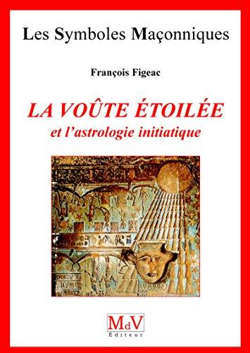 N.45 La voûte étoilée et l'astrologie initiatique (Symboles Maçonnique) par François Figeac