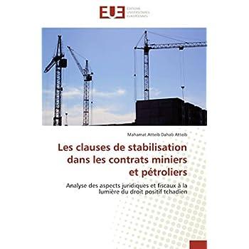 Les clauses de stabilisation dans les contrats miniers et pétroliers: Analyse des aspects juridiques et fiscaux à la lumière du droit positif tchadien