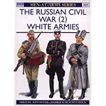 The Russian Civil War (2): White Armies (Men-at-Arms, Band 305)