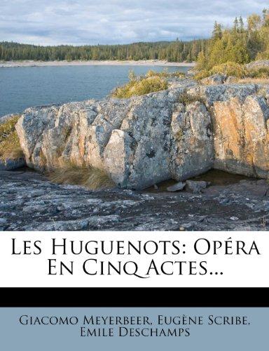 Les Huguenots: Opera En Cinq Actes...