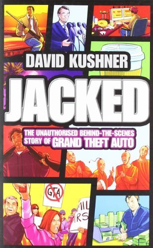 Jacked: The unauthorized behind-the-scenes story of Grand Theft Auto by Kushner, David (2012) Paperback