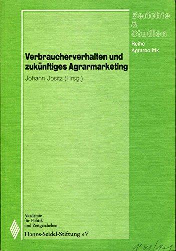 Verbraucherverhalten und zukunftiges Agrarmarketing (Reihe Agrarpolitik) (German Edition)