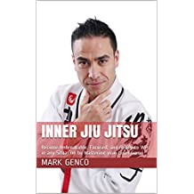 Inner Jiu Jitsu: Become Unbreakable, Focused, and Ready to Win in any Situation by Mastering your Inner Game (English Edition)