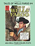Tales Of Wells Fargo #4: Exciting Western Comics Based on the Hit TV Series --- All Stories --- No Ads by Dell Publishing Co. (2016-06-21)
