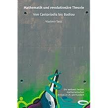 Mathematik und revolutionäre Theorie: Von Castoriadis bis Badiou (Die weltweit besten mathematischen Artikel im 21. Jahrhundert 4)
