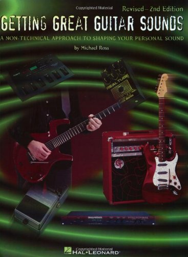 Getting Great Guitar Sounds: A Non-Technical Approach to Shaping Your Personal Sound por Michael Ross