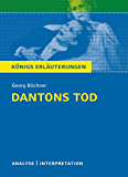 Dantons Tod von Georg Büchner. Königs Erläuterungen.: Textanalyse und Interpretation mit ausführlicher Inhaltsangabe und Abituraufgaben mit Lösungen