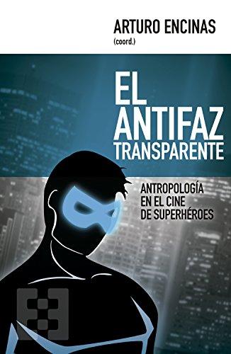 El antifaz transparente: Antropología en el cine de superhéroes (Nuevo Ensayo nº 13) por Arturo Encinas