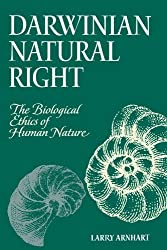 Darwinian Natural Right: The Biological Ethics of Human Nature (Suny Series, Philosophy & Biology) First edition by Larry Arnhart (1998) Paperback