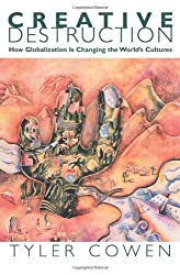 Creative Destruction - How Globalization Is Changing the World`s Cultures