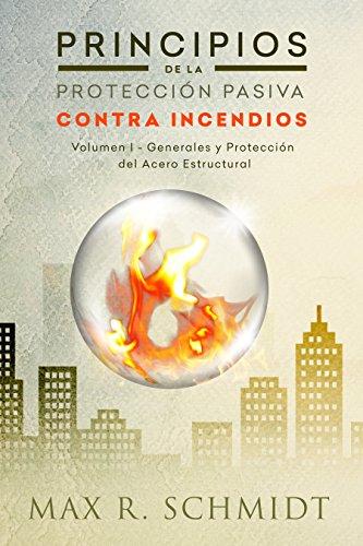 Principios de la Protección Pasiva Contra Incendios: Introducción a la protección contra incendios - Protección pasiva contra incendios - Ignifugación del acero en edificios