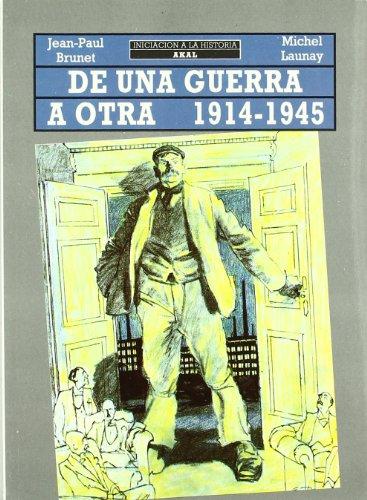 De una guerra a otra, 1914-1945 (Iniciación a la historia) por J. P. Brunet