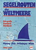 Segelrouten der Weltmeere. Das grosse Standard-Handbuch. Planung, Ziele, Strömungen, Winde