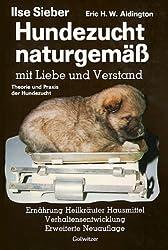 Hundezucht naturgemäss mit Liebe und Verstand. Praxis der Hundezucht. Heilkräuter - Hausmittel - Verhaltensentwicklung - Ernährung und Verhaltensprobleme