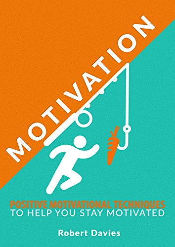 Motivation: Positive Motivational Techniques to Help You Stay Motivated (Motivate yourself, Motivational books, Motivation, Success) (English Edition)