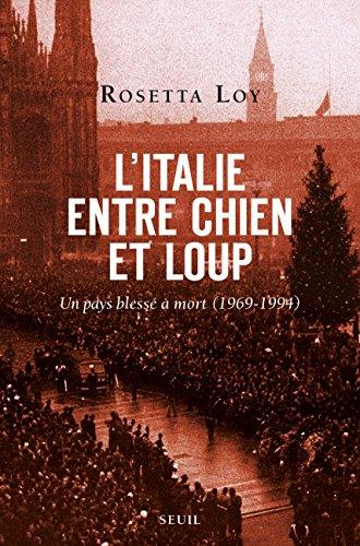L'Italie entre chien et loup: Un pays blessé à mort (1969-1994)