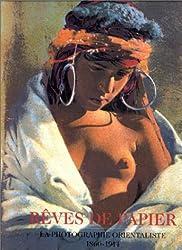 REVES DE PAPIER. La photographie orientaliste 1860-1914