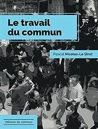 Le Travail du commun par Pascal Nicolas-Le Strat