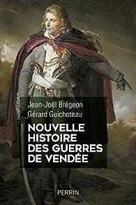 Nouvelle histoire des guerres de Vendée par Jean-Joël Brégeon