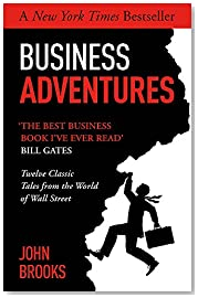 Business Adventures: Twelve Classic Tales from the World of Wall Street: The New York Times bestseller Bill Gates calls \'the best business book I\'ve ever read\'