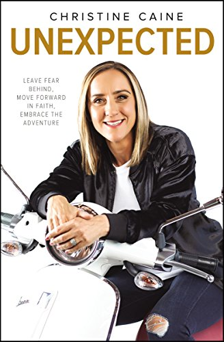 Unexpected: Leave Fear Behind, Move Forward in Faith, Embrace the Adventure por Christine Caine