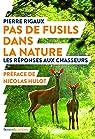 Pas de fusils dans la nature : Les réponses aux chasseurs par Rigaux