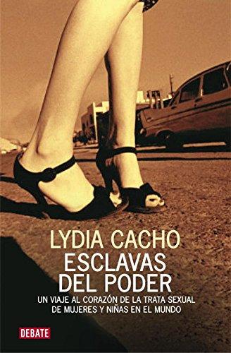 Esclavas del poder: Un viaje al corazón de la trata sexual de mujeres y niñas en el mundo (Debate) por Lydia Cacho